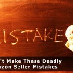 Don't Make These Deadly Amazon Seller Mistakes